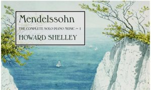Album Review: Howard Shelley's 'Mendlessohn: The Complete Solo Piano Music 1'