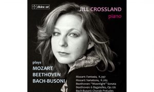 Album Review: Jill Crossland Plays Mozart, Beethoven and Bach-Busoni