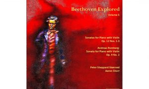 Album Review: Peter Sheppard Skærved and Aaron Shorr – 'Beethoven Explored Volume 5'