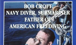 Bob Croft, Navy Diver, Submariner, Father of American Freediving