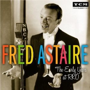 """""""Fred Astaire: The Early Years at RKO"""" CD cover. (Courtesy of Turner Classic Movies and Sony Masterworks)"""