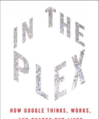 The book 'In The Plex: How In The Plex: How Google Thinks, Works, and Shapes Our Lives,' by Steven Levy. (Courtesy of Steven Levy)