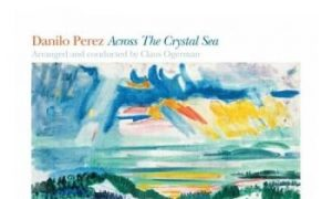 Album Review: 'Across the Crystal Sea'—Danilo Perez