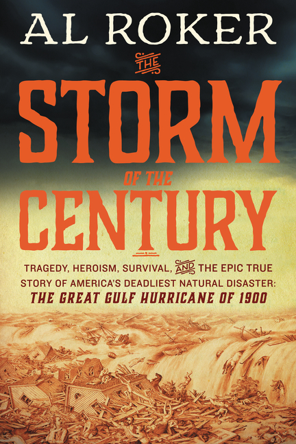 """This book cover image released by William Morrow shows """"The Storm of the Century: Tragedy, Heroism, Survival, and the Epic True Story of America's Deadliest Natural Disaster: The Great Gulf Hurricane of 1900 ,"""" by Al Roker. (William Morrow via AP)"""