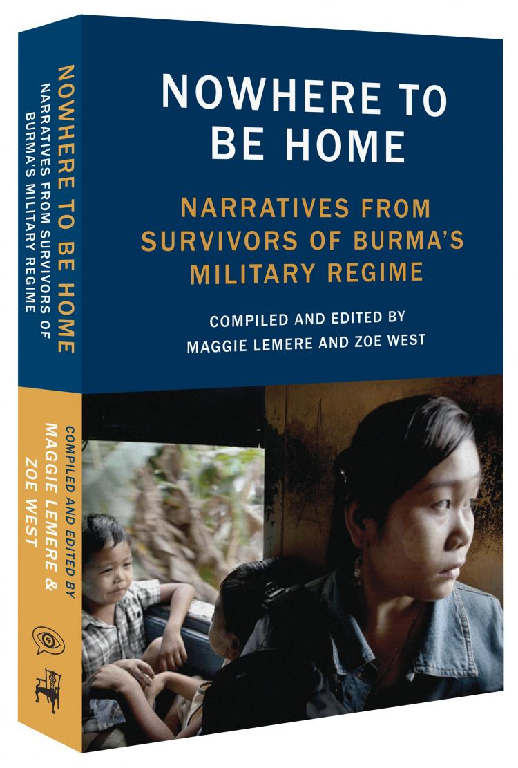 Nowhere To Be Home: Narratives From Survivors of Burma's Military Regime. (Voice of Witness)