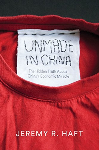 """Cover of the book """"Unmade in China: The Hidden Truth about China's Economic Miracle"""" by Jeremy R. Haft. (Polity)"""