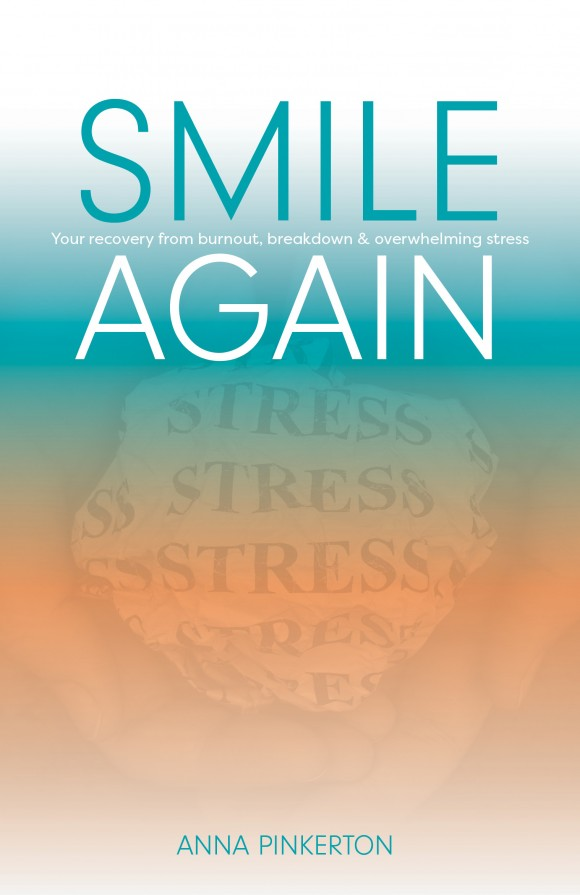 """Smile Again: Your Recovery from Burnout, Breakdown and Overwhelming Stress"", by Anna Pinkerton."