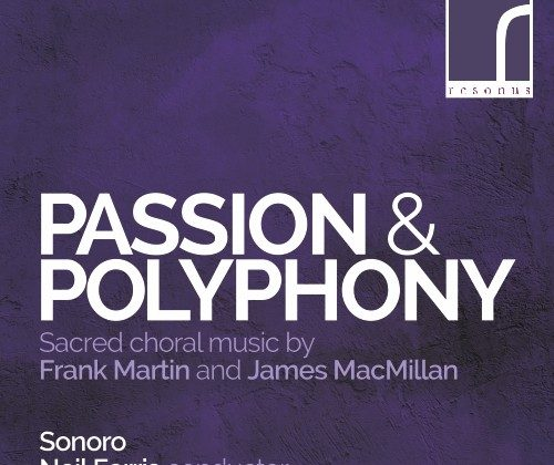 Album Review: 'Passion and Polyphony: Sacred Choral Music by Frank Martin and James MacMillan'