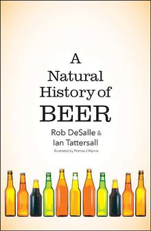 A Natural History of Beer Courtesy of Yale Press