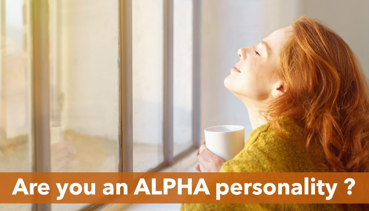 10 things people with the APLHA personality do - but they may not even realize it!
