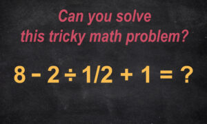 This Tricky Math Problem Has Many People on the Internet Stumped–Can You Solve It Correctly?