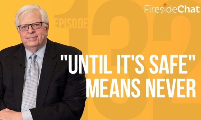 "A screenshot of episode 132, ""'Until It's Safe' Means Never,"" of Fireside Chat with Dennis Prager. (Screenshot)"