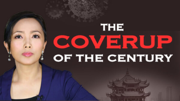 Documentary: Coverup of the Century–The Truth the CCP Concealed From the World