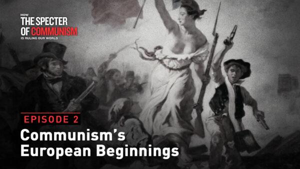 Special TV Series Ep. 2: Communism's European Beginnings