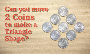 Can You Move 2 Coins to Make a Triangle Shape? (There Are 2 Answers; Can You Get Both?)