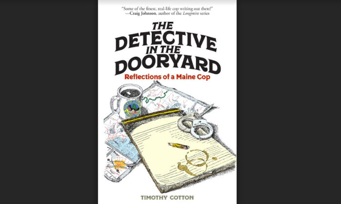 """""""The Detective in the Dooryard: Reflections of a Maine Cop"""" by Timothy Cotton."""