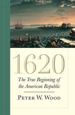 1620, The True Begining of the American Republic_