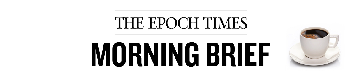 Epoch Times Morning Brief