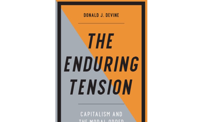 """""""The Enduring Tension: Capitalism and the Moral Order"""" by Donald J. Devine.  (Courtesy of Encounter Books)"""