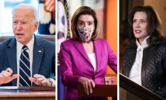 L-R: President Joe Biden at the White House, in Washington, on March 11, 2021. (AP Photo/Andrew Harnik); House Speaker Nancy Pelosi (D-Calif.) at the Capitol, in Washington, on Jan. 7, 2021. (Charlotte Cuthbertson/The Epoch Times); Michigan Gov. Gretchen Whitmer in Lansing, Mich. on Oct. 8, 2020. (Michigan Office of the Governor via AP, File)