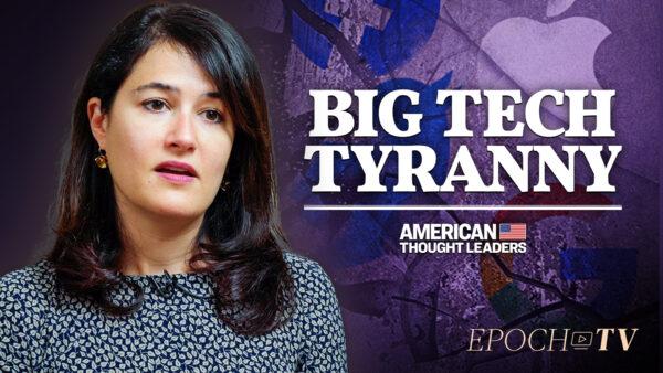 The Growing Cartel of Big Government, Big Media, and Big Tech—Rachel Bovard