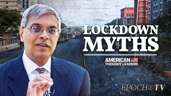 Exclusive: Dr. Jay Bhattacharya—The Deadly Consequences of Lockdowns