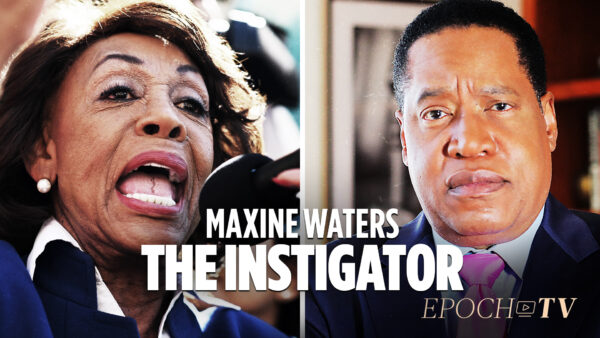 How Maxine Waters Is Getting People Killed by Her Irresponsible Rhetoric