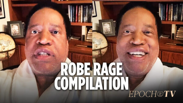 Larry Elder's 'ROBE RAGE' Compilation on Systemic Racism; White Savior Politicians & More