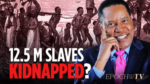 The Truth About the 12.5 Million Black Slaves Kidnapped out of Africa | Larry Elder