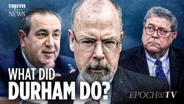 Inside Durham's Investigation: The First Year | Truth Over News