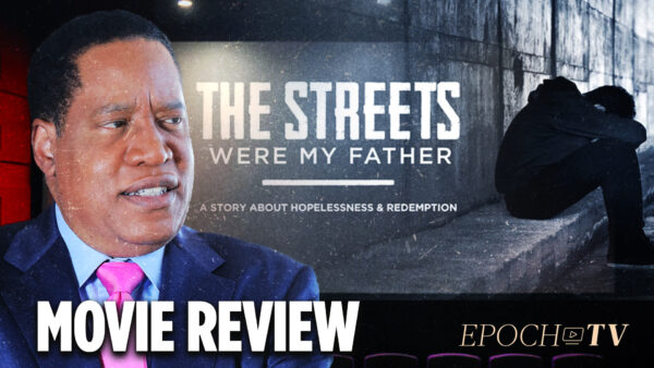 Larry Elder's Father's Day Movie Review: 'The Streets Were My Father'