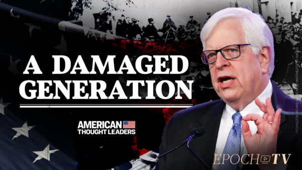 Dennis Prager: Leftism Teaches Young Americans to Hate Their Past and Present and Fear Their Future