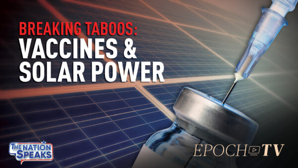 Tackling Taboos: Vaccine Creator on Safety; Pandemic Top-Down Decision-Making; Solar's Dark Future