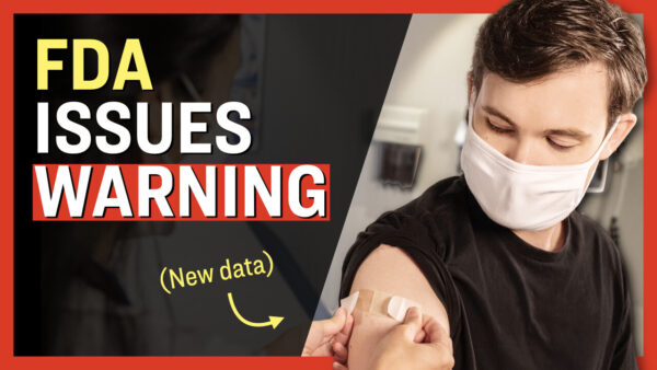 Facts Matter (June 28): FDA Adds Heart Inflammation Warning to mRNA Vaccines, New Data Results