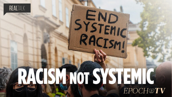 Racism Is Not Systemic in America | Real Talk