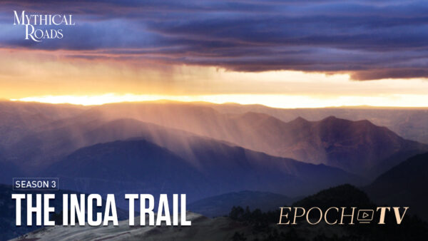 The Inca Trail | Mythical Roads