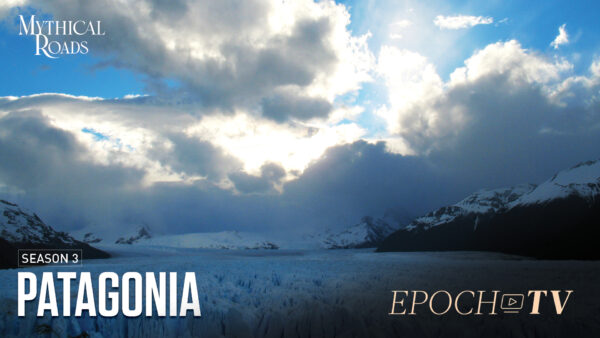 Patagonia, Land of Wind and Fire | Mythical Roads