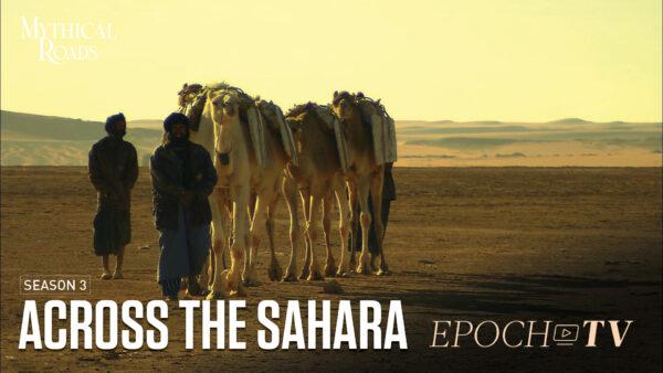 Across the Sahara | Mythical Roads