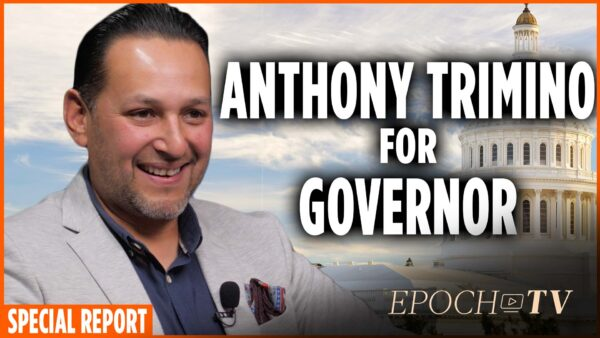 California Candidate for Governor, Anthony Trimino