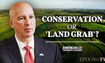 EpochTV: Nebraska Governor Pete Ricketts: Biden Admin's 30 By 30 Conservation Plan Is a 'Land Grab'