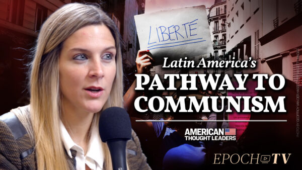 Antonella Marty: How Socialist, Communist Ideology Took Over Cuba, Latin America