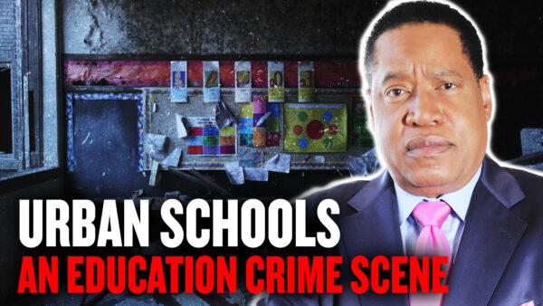Urban Schools: An Education Crime Scene—Detroit, Baltimore, Cleveland, Oakland | Larry Elder