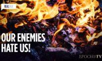 Our Enemies Hate Us!