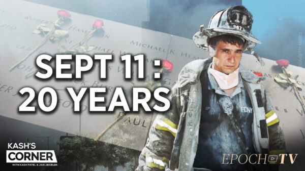 Kash's Corner: Honoring the Heroes and the Fallen of 9/11; Is America Safer 20 Years On?