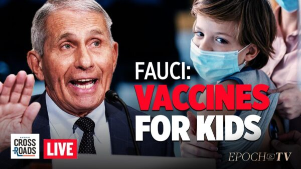 Live Q&A: Fauci: Vaccine Decision for Children Soon; Doctors Warn of Gov Restrictions on Monoclonal Treatments