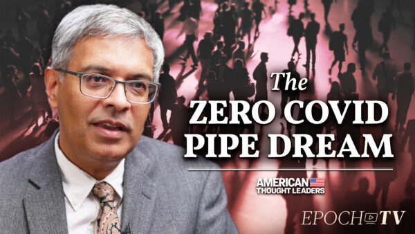 Dr. Jay Bhattacharya on Vaccine Mandates, Herd Immunity, and Why Zero COVID-19 Is Impossible