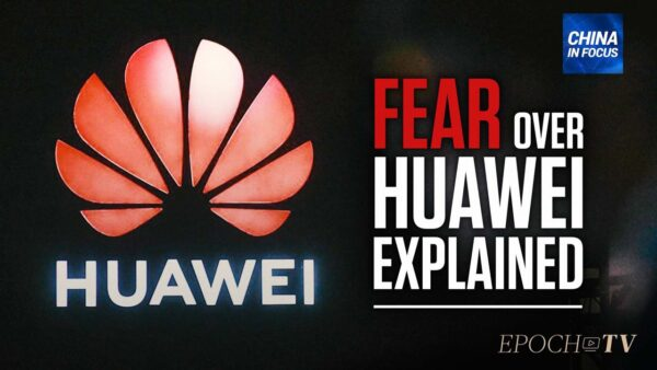 Fear Over Huawei, Explained