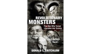 """Book Review: """"Revolutionary Monsters: Five Men Who Turned Liberation Into Tyranny"""""""
