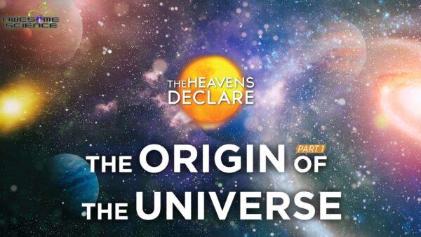 The Heavens Declare (Episode 1): The Origin of the Universe Part 1